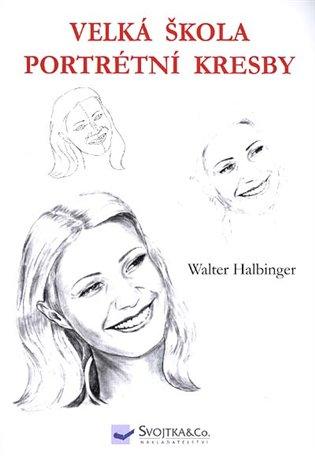 Velká škola portrétní kresby - Walter Halbinger | Booksquad.ink