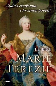 Obálka titulu Marie Terezie – Cudná císařovna s hroznou pověstí