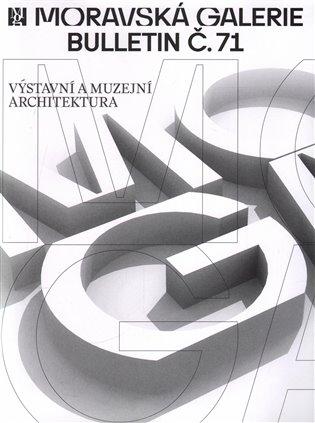 Bulletin Moravské galerie v Brně č.71:Výstavní a muzejní architektura - - | Booksquad.ink