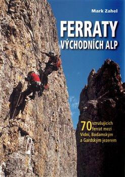 Ferraty východních Alp. 70 vzrušujících ferrat mezi Vídní, Bodamským a Gardským jezerem
