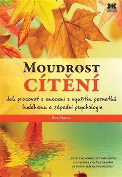 Moudrost cítění. Jak pracovat s emocemi s využitím poznatků buddhismu a západní psychologie - Rob Preece