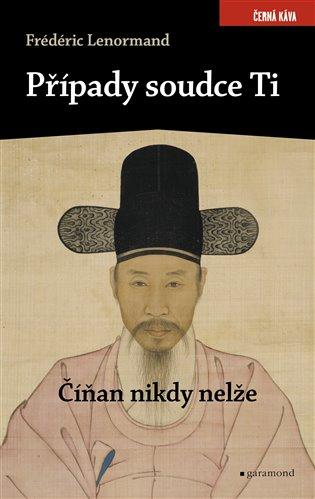 Případy soudce Ti. Číňan nikdy nelže - Frédéric Lenormand | Booksquad.ink