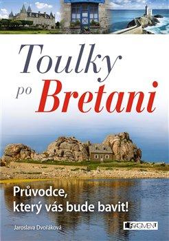 Obálka titulu Toulky po Bretani – Průvodce, který vás bude bavit!