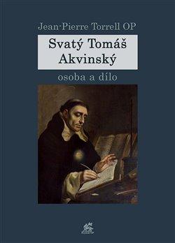 Obálka titulu Svatý Tomáš Akvinský, osoba a dílo