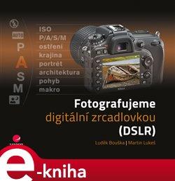 Obálka titulu Fotografujeme digitální zrcadlovkou