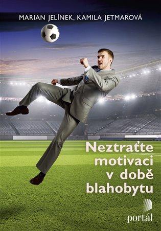 Neztraťte motivaci v době blahobytu - Marian Jelínek,   Booksquad.ink