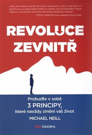 Revoluce zevnitř:Probuďte v sobě 3 principy, které navždy změní vás život - Michael Neill   Booksquad.ink