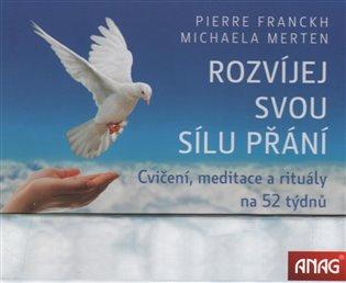 Rozvíjej svou sílu přání:Cvičení, meditace a rituály na 52 týdnů - Pierre Franckh | Booksquad.ink
