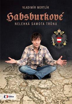 Obálka titulu Habsburkové - Nelehká samota trůnu