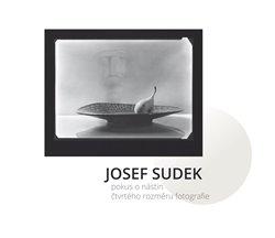 Obálka titulu Josef Sudek - Pokus o nástin čtvrtého rozměru fotografie