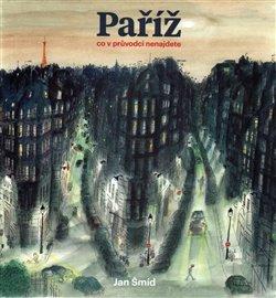 Obálka titulu Paříž - Co v průvodci nenajdete