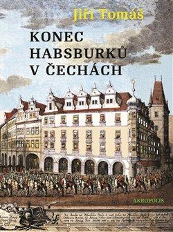 Obálka titulu Konec Habsburků v Čechách