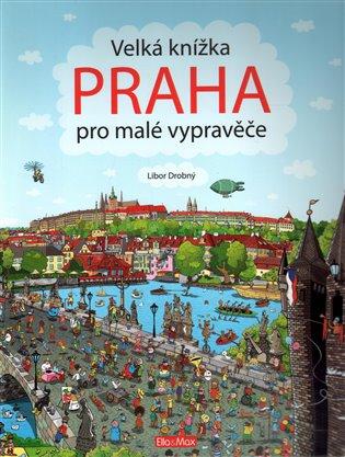 Velká knížka Praha pro malé vypravěče - Libor Drobný | Booksquad.ink