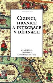 Cizinci, hranice a integrace v dějinách