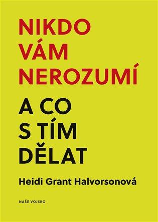 Nikdo vám nerozumí a co s tím dělat - Heidi Grant Halvorsonová   Booksquad.ink