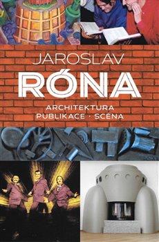 Obálka titulu Jaroslav Róna. Architektura - Publikace - Scéna