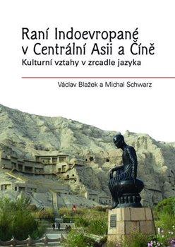 Obálka titulu Raní Indoevropané vCentrální Asii aČíně