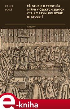Obálka titulu Tři studie o trestním právu v českých zemích v 17. a v první polovině 18. století