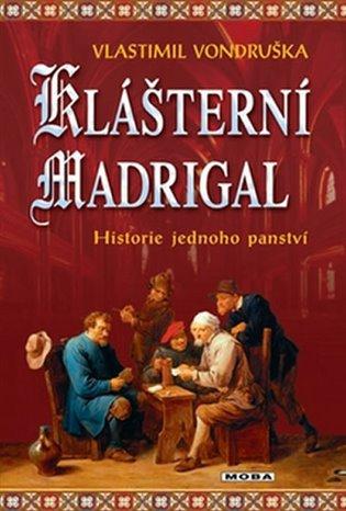 Klášterní madrigal:Historie jednoho panství - Vlastimil Vondruška | Replicamaglie.com