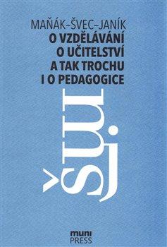 Obálka titulu O vzdělávání, učitelství a tak trochu i o pedagogice