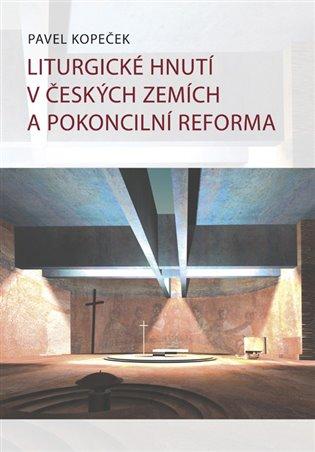 Liturgické hnutí v českých zemích a pokoncilní reformy - Pavel Kopeček | Booksquad.ink