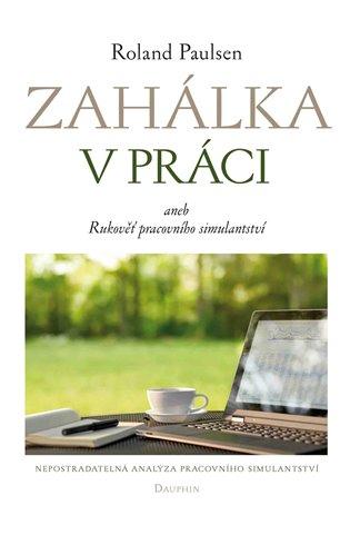 Zahálka v práci aneb Rukověť pracovního simulantství - Roland Paulsen | Booksquad.ink