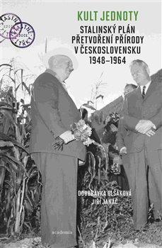 Obálka titulu Kult jednoty: stalinský plán přetvoření přírody v Československu 1948 - 1964