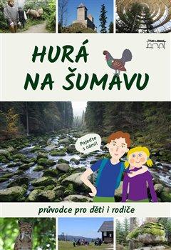 Obálka titulu Hurá na Šumavu – Průvodce pro děti i rodiče