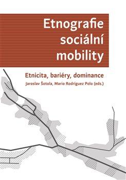 Obálka titulu Etnografie sociální mobility. Etnicita, bariéry, dominance