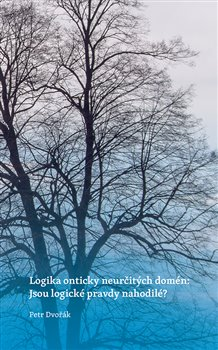 Obálka titulu Logika onticky neurčitých domén: Jsou logické pravdy nahodilé?