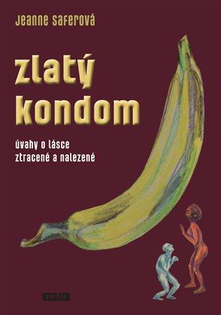 Zlatý kondom:Úvahy o lásce ztracené a nalezené - Jeanne Saferová   Booksquad.ink