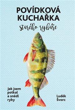 Obálka titulu Povídková kuchařka starého rybáře