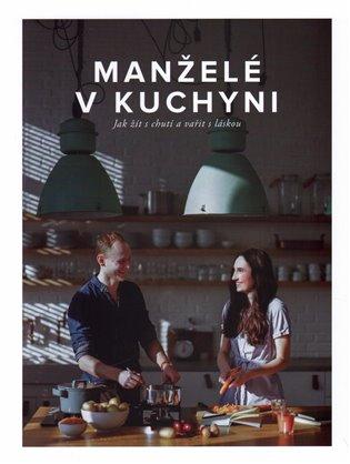 Manželé v kuchyni:Jak žít s chutí a vařit s láskou - Jiří Kuča, | Booksquad.ink