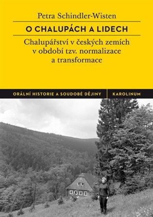 O chalupách a lidech:České chalupářství v období tzv. normalizace a transformace - Petra Schindler-Wisten | Booksquad.ink