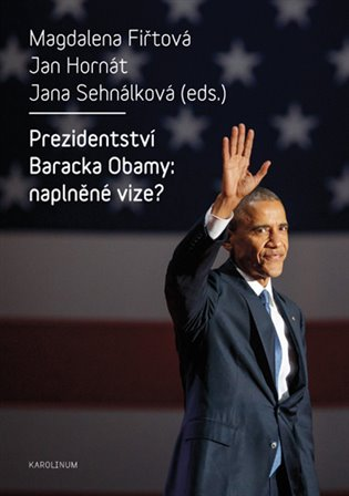 Prezidentství Baracka Obamy: naplněné vize? - Magdalena Fiřtová,   Booksquad.ink