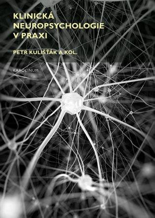 Klinická neuropsychologie v praxi - Petr Kulišťák,   Booksquad.ink