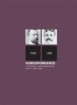 Obálka titulu Korespondence T. G. Masaryk – Josef Svatopluk Machar. Svazek I. (1893–1895)