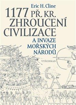 Obálka titulu 1177 př. Kr. Zhroucení civilizace a invaze mořských národů