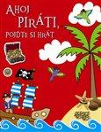 Obálka knihy Ahoj piráti, pojďte si hrát