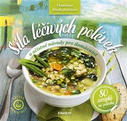 Obálka titulu Síla léčivých polévek a očistné návody pro domácnost