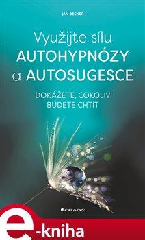 Obálka titulu Využijte sílu autohypnózy a autosugesce