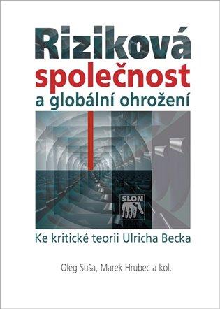 Riziková společnost a globální ohrožení:Ke kritické teorii Ulricha Becka - Marek Hrubec,   Booksquad.ink