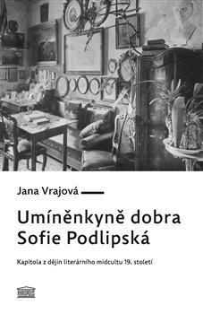 Obálka titulu Umíněnkyně dobra Sofie Podlipská