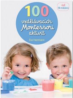 Obálka titulu 100 vzdělávacích Montessori aktivit pro děti od 18 měsíců