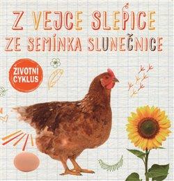 Obálka titulu Z vejce slepice, ze semínka slunečnice - Životní cyklus