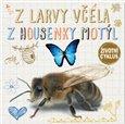 Obálka knihy Z larvy včela, z housenky motýl - Životní cyklus