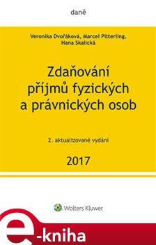 Zdaňování příjmů fyzických a právnických osob 2017. 2. aktualizované vydání - Marcel Pitterling, Veronika Dvořáková, Hana Skalická e-kniha
