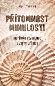 Obálka titulu Přítomnost minulosti – Morfická rezonance a zvyky přírody