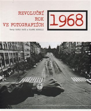 1968:Revoluční rok ve fotografiích - Carlo Bata, | Booksquad.ink