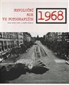 1968 - REVOLUČNÍ ROK VE FOTOGRAFIÍCH
